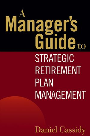 A Manager's Guide to Strategic Retirement Plan Management