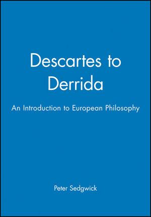 Descartes to Derrida: An Introduction to European Philosophy