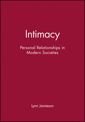 Intimacy: Personal Relationships in Modern Societies (0745615732) cover image