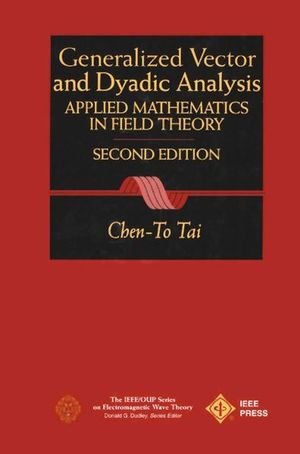 General Vector and Dyadic Analysis: Applied Mathematics in Field Theory, 2nd Edition