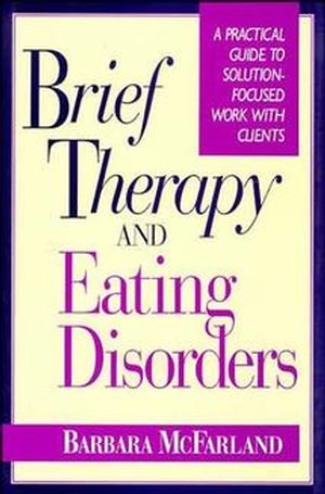 Brief Therapy and Eating Disorders: A Practical Guide to Solution-Focused Work with Clients (0787900532) cover image