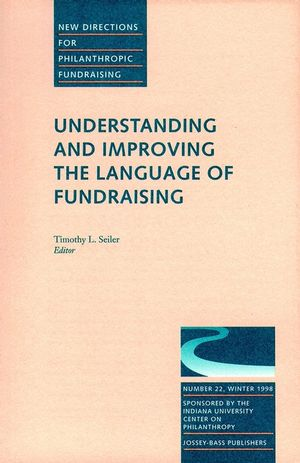 Understanding and Improving the Language of Fundraising: New Directions for Philanthropic Fundraising, Number 22