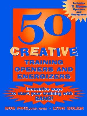 50 Creative Training Openers and Energizers: Innovative Ways to Start Your Training with a Bang! (0787953032) cover image