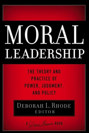Moral Leadership: The Theory and Practice of Power, Judgment and Policy  (0787985732) cover image