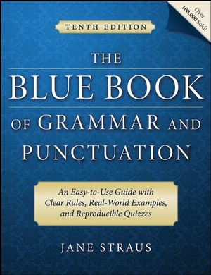 The Blue Book of Grammar and Punctuation: An Easy-to-Use Guide with Clear Rules, Real-World Examples, and Reproducible Quizzes, 10th Edition (1118039432) cover image