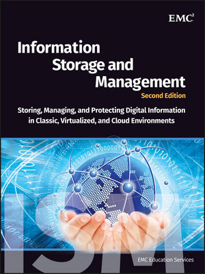 Information Storage and Management: Storing, Managing, and Protecting Digital Information in Classic, Virtualized, and Cloud Environments, 2nd Edition