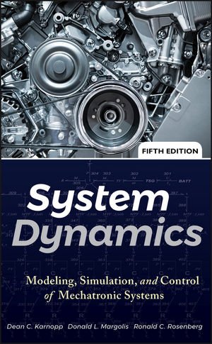 System Dynamics: Modeling, Simulation, and Control of Mechatronic Systems, 5th Edition (1118152832) cover image