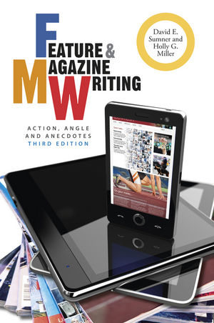 Feature and Magazine Writing: Action, Angle, and Anecdotes, 3rd Edition