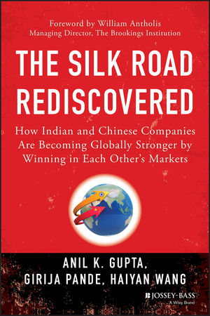 The Silk Road Rediscovered: How Indian and Chinese Companies Are Becoming Globally Stronger by Winning in Each Other's Markets
