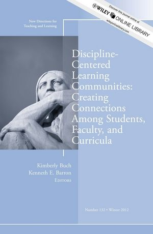 Discipline-Centered Learning Communities: Creating Connections Among Students, Faculty, and Curricula: New Directions for Teaching and Learning, Number 132 (1118518632) cover image