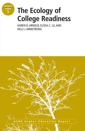 The Ecology of College Readiness: ASHE Higher Education Report Volume 38, Number 5 (1118595432) cover image