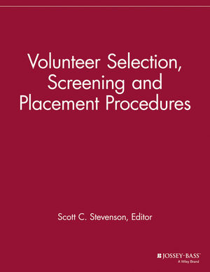 Volunteer Selection, Screening and Placement Procedures: 66 Tips and Actions You can Take to Ensure the Best Volunteer Fit