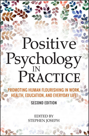 Positive Psychology in Practice: Promoting Human Flourishing in Work, Health, Education, and Everyday Life, 2nd Edition