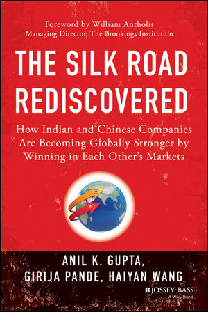 The Silk Road Rediscovered: How Indian and Chinese Companies Are Becoming Globally Stronger by Winning in Each Other s Markets (1118895932) cover image