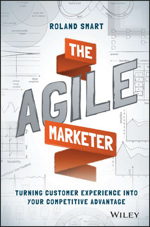 The Agile Marketer: Turning Customer Experience Into Your Competitive Advantage (1119223032) cover image