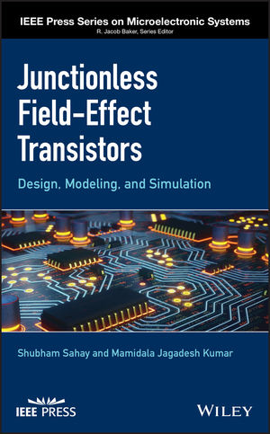 Junctionless Field-Effect Transistors: Design, Modeling, and Simulation