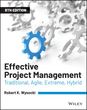 Effective Project Management: Traditional, Agile, Extreme, Hybrid, 8th Edition