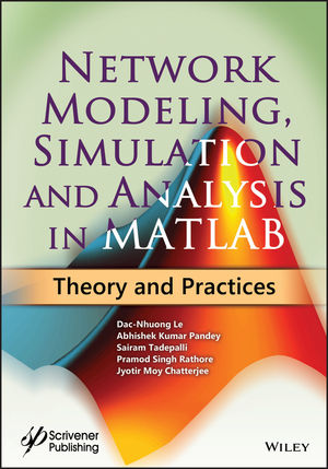 Network Modeling, Simulation and Analysis in MATLAB: Theory and Practices