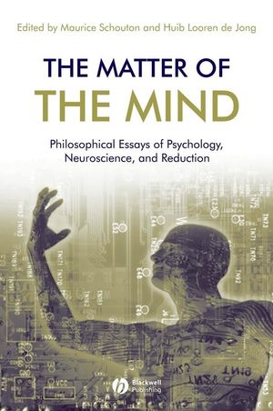 The Matter of the Mind: Philosophical Essays on Psychology, Neuroscience and Reduction