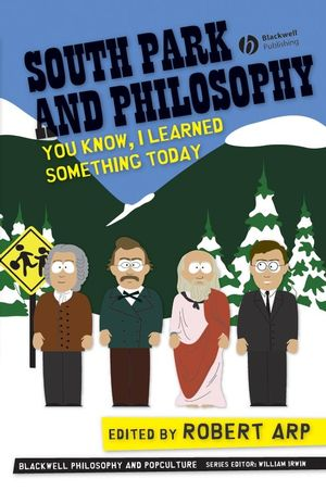 South Park and Philosophy: You Know, I Learned Something Today