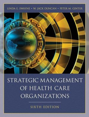 Strategic Management of Health Care Organizations, 6th Edition