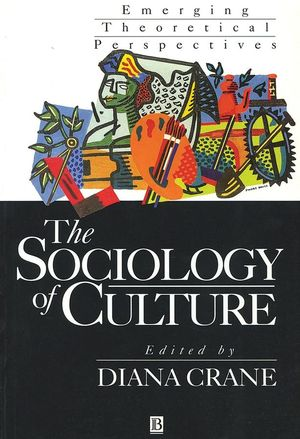 The Sociology of Culture: Emerging Theoretical Perspectives