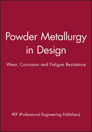 Powder Metallurgy in Design: Wear, Corrosion and Fatigue Resistance