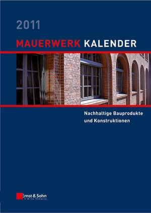 Mauerwerk Kalender 2011: Schwerpunkt - Nachhaltige Bauprodukte und Konstruktionen