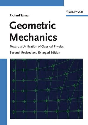 Geometric Mechanics: Toward a Unification of Classical Physics, 2nd, Revised and Enlarged Edition