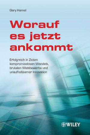 Worauf es jetzt ankommt!: Erfolgreich in Zeiten kompromisslosen Wandels, brutalen Wettbewerbs und unaufhaltsamer Innovation