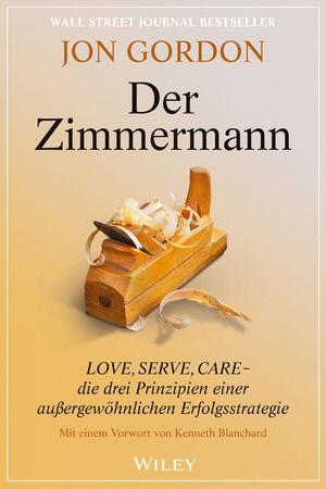 Der Zimmermann: Love, Serve, Care - die drei Prinzipien einer außergewöhnlichen Erfolgsstrategie