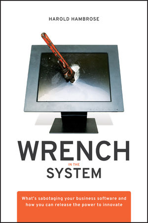 Wrench in the System: What's Sabotaging Your Business Software and How You Can Release the Power to Innovate