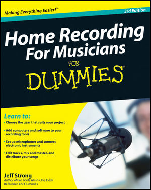 Home Recording For Musicians For Dummies, 3rd Edition