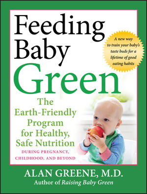 Feeding Baby Green: The Earth Friendly Program for Healthy, Safe Nutrition During Pregnancy, Childhood, and Beyond  (0470502533) cover image