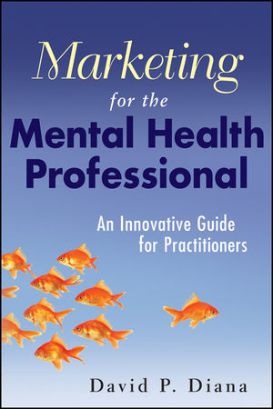 Marketing for the Mental Health Professional: An Innovative Guide for Practitioners (0470609133) cover image