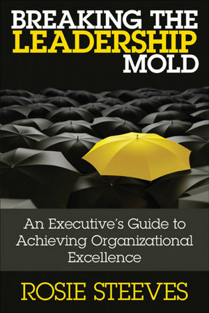 Breaking the Leadership Mold: An Executive's Guide to Achieving Organizational Excellence
