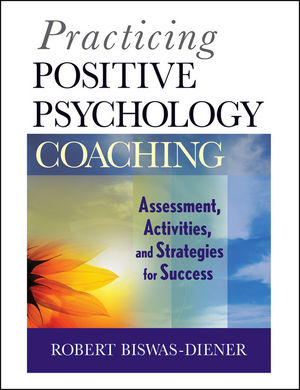 Practicing Positive Psychology Coaching: Assessment, Activities and Strategies for Success (0470881933) cover image