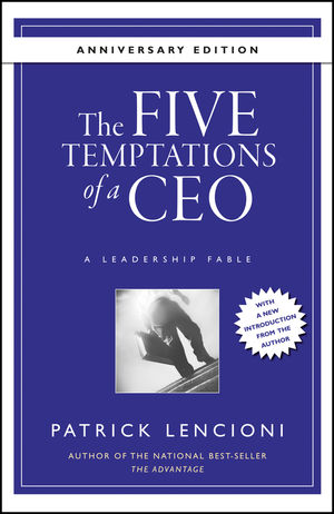 The Five Temptations of a CEO: A Leadership Fable, 10th Anniversary Edition (0470918233) cover image