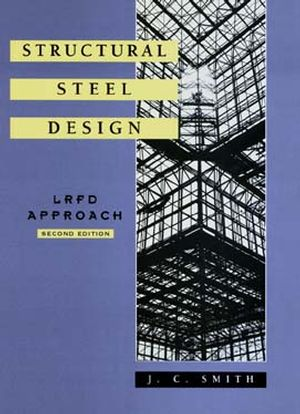 Structural Steel Design: LRFD Approach, 2nd Edition