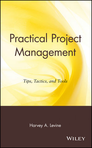 Practical Project Management: Tips, Tactics, and Tools (0471203033) cover image