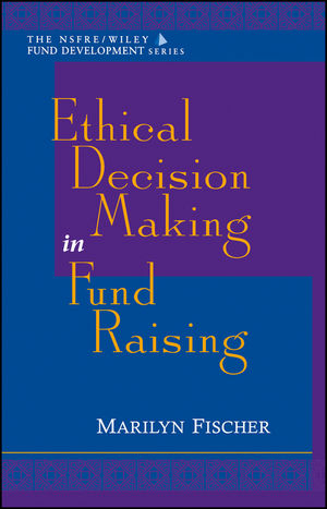 Ethical Decision Making in <span class='search-highlight'>Fund</span> Raising (AFP/Wiley <span class='search-highlight'>Fund</span> <span class='search-highlight'>Development</span> <span class='search-highlight'>Series</span>)