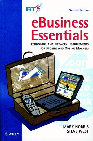 eBusiness Essentials: Technology and Network Requirements for Mobile and Online Markets, 2nd Edition