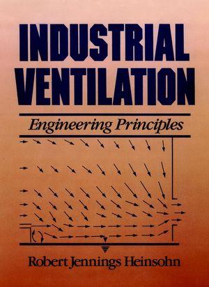 Industrial Ventilation: Engineering Principles (0471637033) cover image