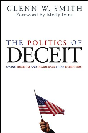 The Politics of Deceit: Saving Freedom and Democracy from Extinction (0471667633) cover image