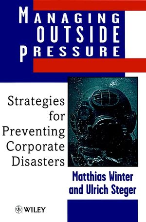 Managing Outside Pressure: Strategies for Preventing Corporate Disasters