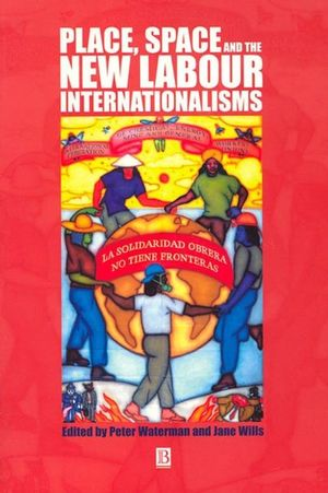 Place, Space and the New Labour Internationalisms