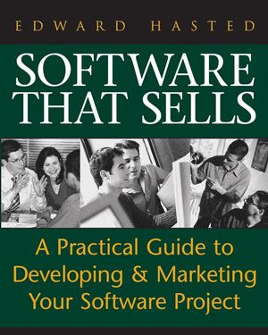 Software That Sells: A Practical Guide to Developing and Marketing Your Software Project (0764597833) cover image