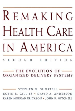 Remaking Health Care in America: The Evolution of Organized Delivery Systems, 2nd Edition