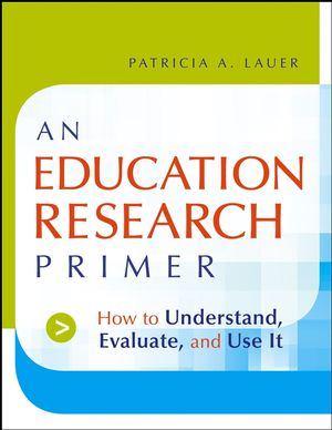 An Education Research Primer: How to Understand, Evaluate and Use It (0787983233) cover image
