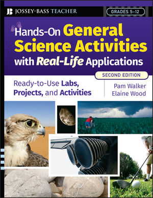Hands-On General Science Activities With Real-Life Applications: Ready-to-Use Labs, Projects, and Activities for Grades 5-12, 2nd Edition (0787997633) cover image